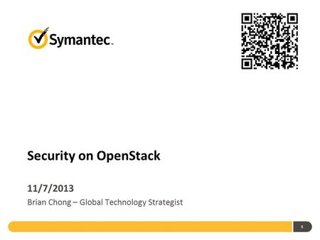 1 Security on OpenStack 11/7/2013 Brian Chong – Global Technology Strategist.