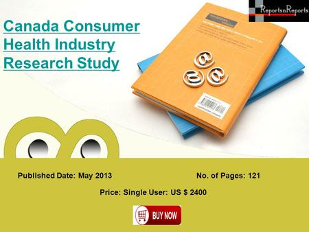 Published Date: May 2013 Canada Consumer Health Industry Research Study Price: Single User: US $ 2400 No. of Pages: 121.
