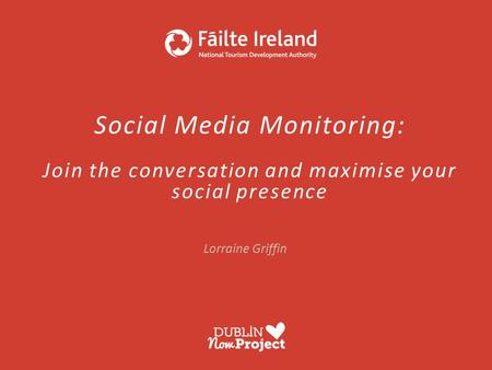 Social Media Monitoring: Join the conversation and maximise your social presence Lorraine Griffin.