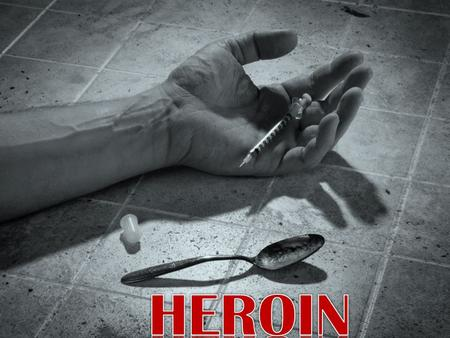 Heroin is a synthetic opiate drug that is highly addictive. Heroin is processed from morphine, a naturally occurring substance extracted from the seed.