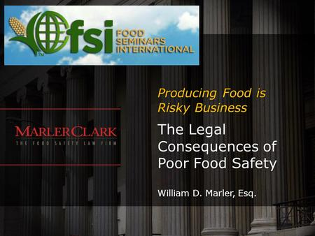 The Legal Consequences of Poor Food Safety William D. Marler, Esq.