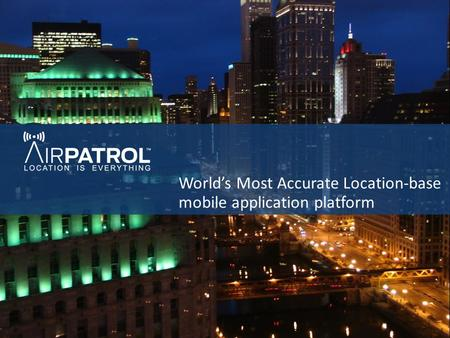 World's Most Accurate Location-base mobile application platform.