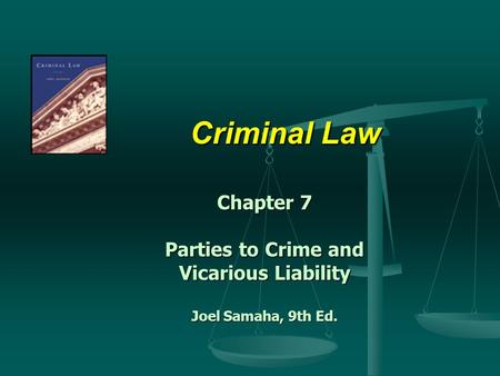 Criminal Law Chapter 7 Parties to Crime and Vicarious Liability