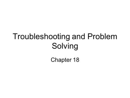 Troubleshooting and Problem Solving