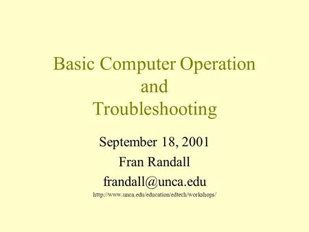 Basic Computer Operation and Troubleshooting September 18, 2001 Fran Randall