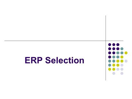 ERP Selection. Choosing ERP Although major vendors have been selling ERP software to billion dollar companies for a while, the selection of suitable package.