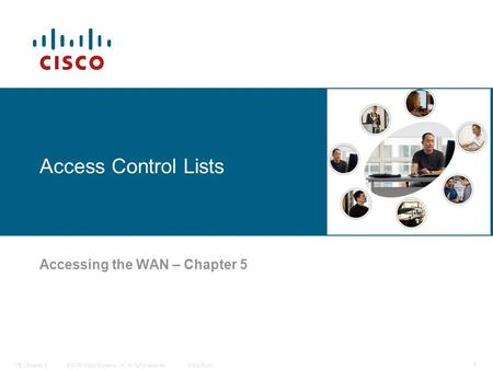 © 2006 Cisco Systems, Inc. All rights reserved.Cisco PublicITE I Chapter 6 1 Access Control Lists Accessing the WAN – Chapter 5.
