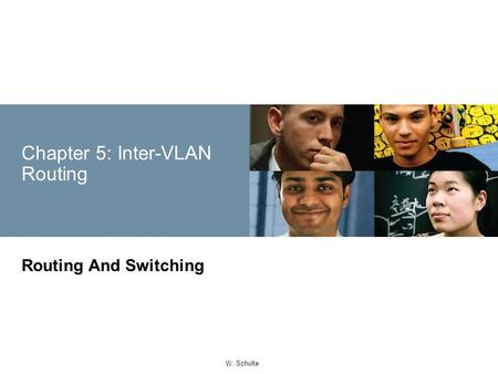 © 2008 Cisco Systems, Inc. All rights reserved.Cisco ConfidentialPresentation_ID 1 W. Schulte Chapter 5: Inter-VLAN Routing Routing And Switching.