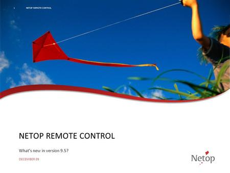 NETOP REMOTE CONTROL What's new in version 9.5? DECEMBER 09 NETOP REMOTE CONTROL1.