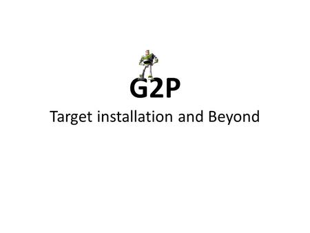 G2P Target installation and Beyond. Schedule Pivot before.