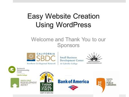 Easy Website Creation Using WordPress Welcome and Thank You to our Sponsors.
