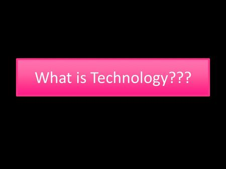 What is Technology??? What is Technology???. Is a saw an example of technology?