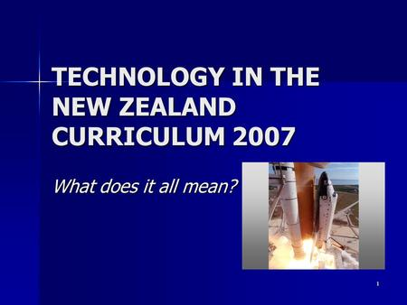 TECHNOLOGY IN THE NEW ZEALAND CURRICULUM 2007 What does it all mean? 1.