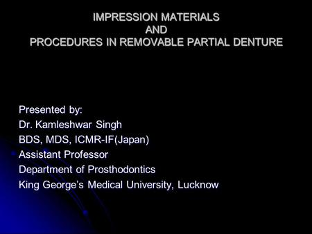 IMPRESSION MATERIALS AND PROCEDURES IN REMOVABLE PARTIAL DENTURE