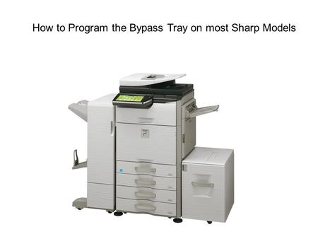 How to Program the Bypass Tray on most Sharp Models.