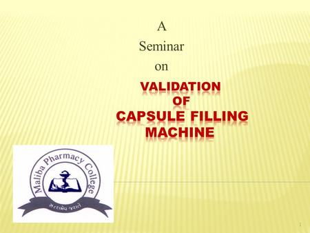 A Seminar on 1.  Validation vs Qualification  Why to validate?  Who should do Equipment Validation?  Parts of Equipment Validation  Validation of.