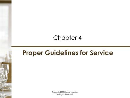 Proper Guidelines for Service Chapter 4 Copyright 2008 Delmar Learning. All Rights Reserved.