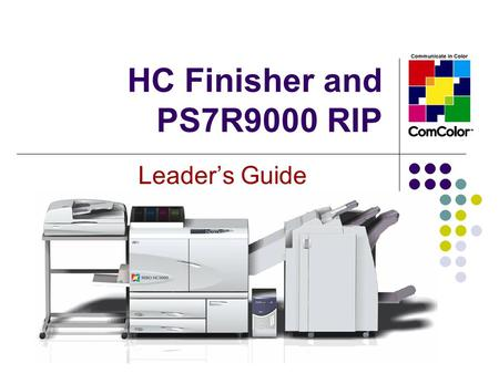 HC Finisher and PS7R9000 RIP Leader's Guide. Finisher Overview The HC Finisher offers the convenience of stapling, hole punching, folding, booklet- making.