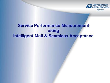 Service Performance Measurement using Intelligent Mail & Seamless Acceptance.