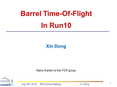 X. DongAug. 5th, 2010 RNC Group Meeting 1 Barrel Time-Of-Flight In Run10 Xin Dong Many thanks to the TOF group.