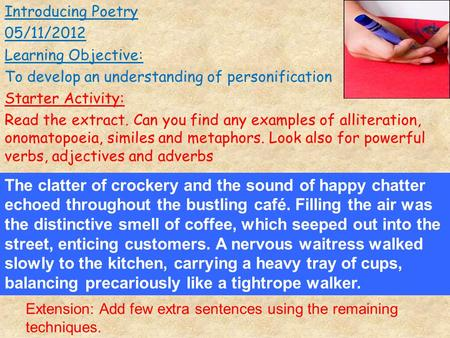 Introducing Poetry 05/11/2012 Learning Objective: To develop an understanding of personification Starter Activity: Read the extract. Can you find any examples.