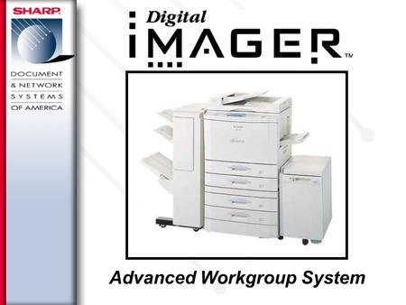 Advanced Workgroup System. Printer Admin Utility Monitors printers over IP networks Views Sharp and non-Sharp SNMP Devices Provided Standard with Sharp.