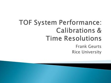 Frank Geurts Rice University.  Time-of-Flight in STAR ◦ start & stop detectors in Run 9  Time-of-Flight Calibration ◦ upVPD ◦ Barrel TOF ◦ preliminary.