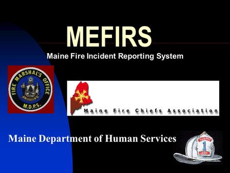 MEFIRS Maine Fire Incident Reporting System Maine Department of Human Services.