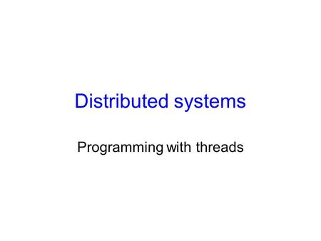 Distributed systems Programming with threads. Reviews on OS concepts Each process occupies a single address space.