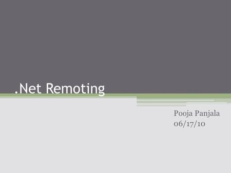 .Net Remoting Pooja Panjala 06/17/10. Agenda What is.net Remoting? Explanation of terms Architecture Implementation of Remoting Sample example.net Security.