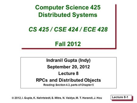 Lecture 8-1 Computer Science 425 Distributed Systems CS 425 / CSE 424 / ECE 428 Fall 2012 Indranil Gupta (Indy) September 20, 2012 Lecture 8 RPCs and Distributed.