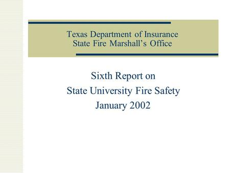 Texas Department of Insurance State Fire Marshall's Office Sixth Report on State University Fire Safety January 2002.