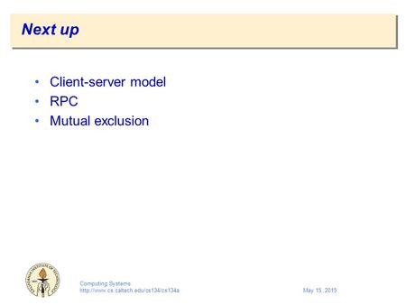 Computing Systems  15, 2015 Next up Client-server model RPC Mutual exclusion.