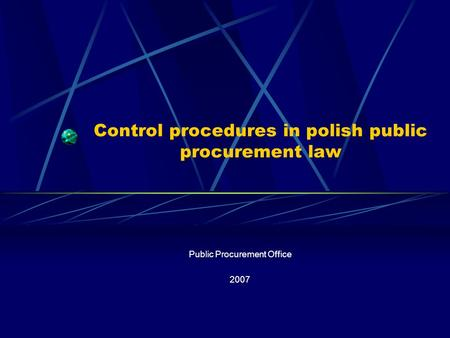 Control procedures in polish public procurement law Public Procurement Office 2007.