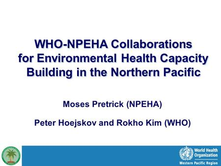 1 |1 | Urban HEART | Brasilia, May 12-13, 2009 WHO-NPEHA Collaborations for Environmental Health Capacity Building in the Northern Pacific Moses Pretrick.