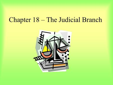 Chapter 18 – The Judicial Branch