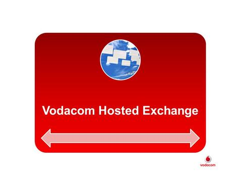Vodacom Hosted Exchange. What is Hosted Exchange? A Business-Class Messaging solution and collaboration service designed to help your business communicate.