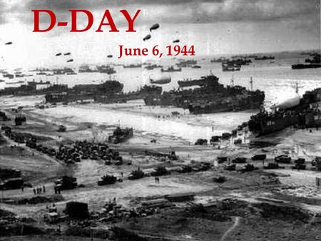 D-DAY June 6, 1944. D-Day is a termed coined by the military to describe a significant day during WW2 in which a massive invasion occurred on the beaches.