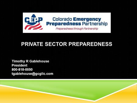 PRIVATE SECTOR PREPAREDNESS Timothy R Gablehouse President 800-818-0050