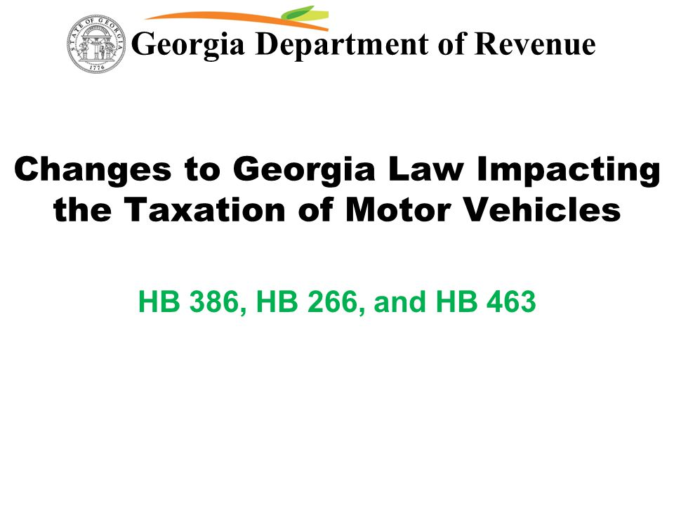 Georgia Department Of Revenue Changes To Georgia Law Impacting The Taxation Of Motor Vehicles Hb 386 Hb 266 And Hb Ppt Download