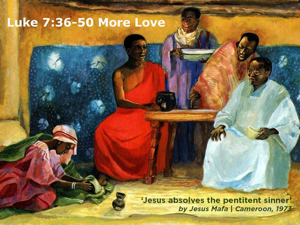 Luke 7:36-50 More Love. - ppt download