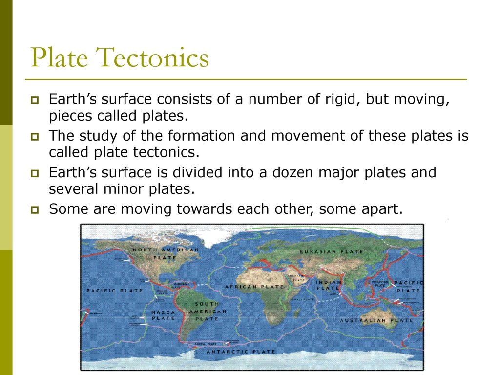 Plate Tectonics Earth S Surface Consists Of A Number Of Rigid But Moving Pieces Called Plates The Study Of The Formation And Movement Of These Plates Ppt Download