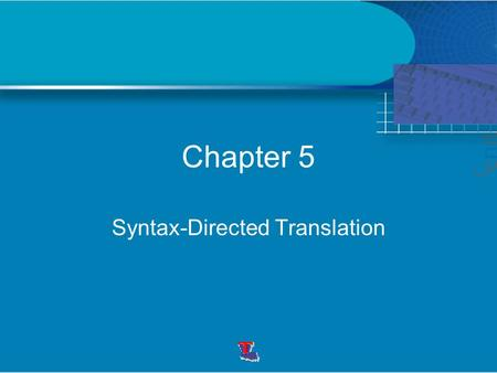 Chapter 5 Syntax-Directed Translation. Translation of languages guided by context-free grammars. Attach attributes to the grammar symbols. Values of the.