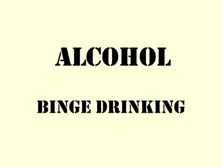 Alcohol Binge Drinking. What is Binge Drinking? 5 or more drinks in one session for a male. 4 or more drinks in one session for a female. 4.4 million.