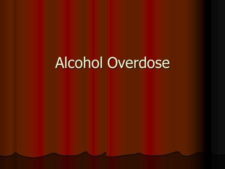 Alcohol Overdose. In Memory of Salvador Lopez Mechanisms of alcohol poisoning Alcohol depresses nerves that control involuntary actions such as breathing,