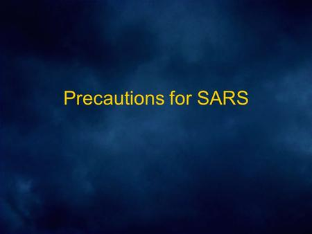 Precautions for SARS. Room Placement / Entry Airborne isolation rooms or SARS unit (negative pressure, at least 6 air exchanges per hour) Only essential.