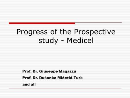 Prof. Dr. Giuseppe Magazzu Prof. Dr. Dušanka Mičetić-Turk and all Progress of the Prospective study - Medicel.