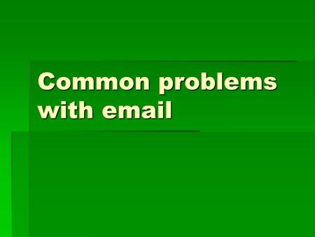 Common problems with email. Why are there so many issues with email  Email is used as a common tool for communication BUT  Email is one of the most.