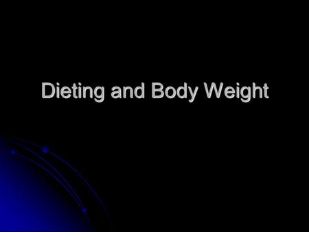 Dieting and Body Weight. Overweight The number of overweight people in the US is increasing The number of overweight people in the US is increasing Being.
