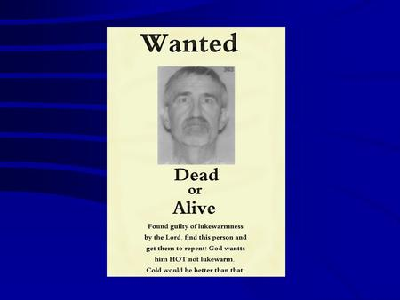 "Wanted: Dead or Alive ""It is good to speak of God today."" Thank You for coming and worshiping."